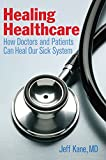 img - for Healing Healthcare: How Doctors and Patients Can Heal Our Sick System book / textbook / text book