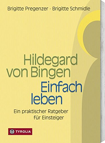 Hildegard von Bingen - Einfach Leben: Ein praktischer Ratgeber für Einsteiger