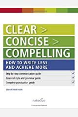 Clear > Concise > Compelling: How to write less and achieve more Spiral-bound