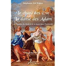 Le Chant des Ève, la danse des Adam: ou l'histoire du chant et de la danse dans l'humanité (Art) (French Edition)