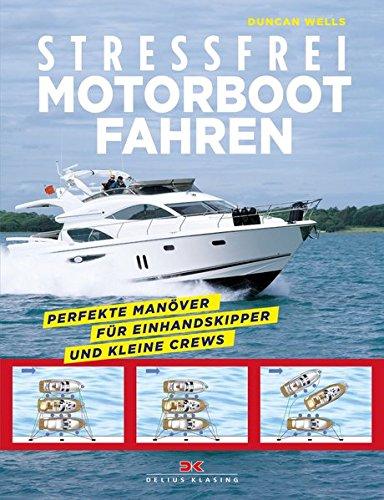 Stressfrei Motorbootfahren: Perfekte Manöver für Einhandskipper und kleine Crews