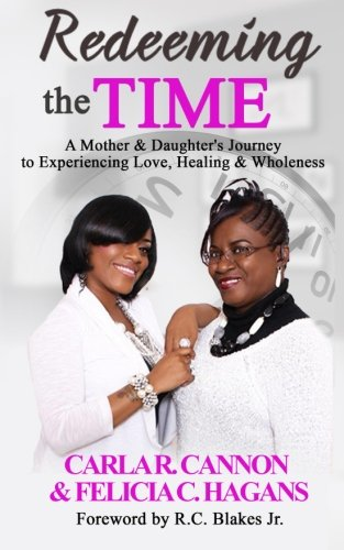 Redeeming the Time: A Mother & Daughter's Journey to Experiencing Love, Healing & Wholeness