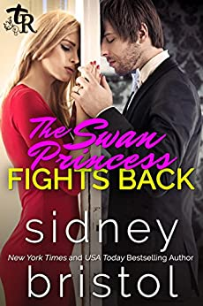 The Swan Princess Fights Back: A Modern Fairy Tale (Twisted Royals Book 3) by [Bristol, Sidney]