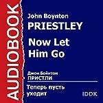 Now Let Him Go [Russian Edition]   John Boynton Priestley