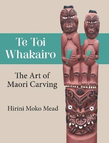 - Te Toi Whakairo: The Art of Maori Carving