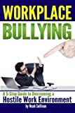 Workplace Bullying: A 5-Step Guide to Overcoming a Hostile Work Environment Kindle Edition