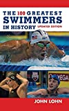 The 100 Greatest Swimmers in History (Swimming)