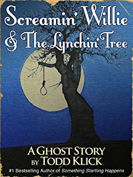 Screamin' Willie & The Lynchin' Tree: A Ghost Story by [Klick, Todd]