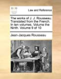 The Works of J J Rousseau Translated from the French In, Jean-Jacques Rousseau, 1140708694