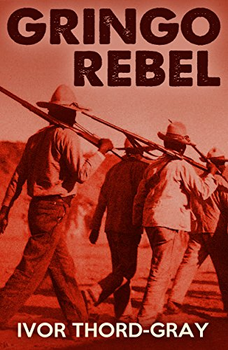 Amazon gringo rebel my life in the mexican revolution 1913 gringo rebel my life in the mexican revolution 1913 1914 by thord fandeluxe Epub