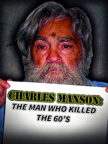 Charles Manson: The Man Who Killed the 60s ()