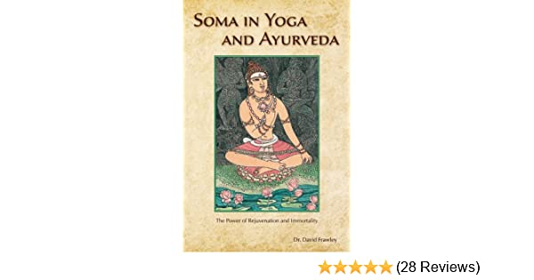 Soma In Yoga And Ayurveda The Power Of Rejuvenation And Immortality Kindle Edition By David Frawley Religion Spirituality Kindle Ebooks Amazon Com