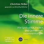 Die innere Stimme: Wie Spiritualität, Freiheit und Gemeinwohl zusammenhängen   Christian Felber