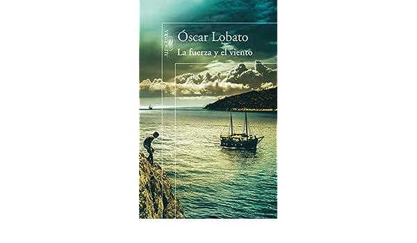 Amazon.com: La fuerza y el viento (Spanish Edition) eBook: Óscar Lobato: Kindle Store
