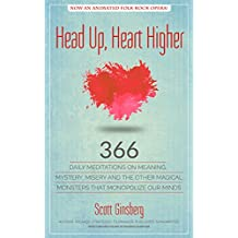 Head Up, Heart Higher: 366 Daily Meditations on Meaning, Mystery, Misery and  the Other Magical Monsters That Monopolize Our Minds