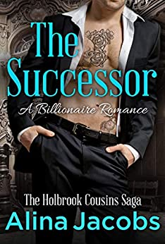 The Successor: A Billionaire Romance (The Holbrook Cousins Saga Book 1) by [Jacobs, Alina]