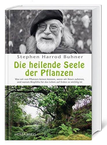 Die heilende Seele der Pflanzen: Was wir von Pflanzen lernen können, wenn wir ihnen zuhören, und warum Biophilia für das Leben auf Erden so wichtig ist.