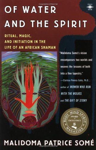 Of Water and the Spirit: Ritual; Magic and Initiation in the Life of an African Shaman (Compass)