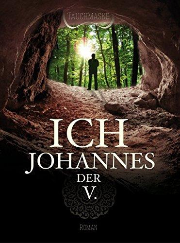 Ich, Johannes der V.: Teil 1 der Johannes Trilogie