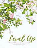 Level Up: A Self Discovery Journal: 200 Questions and Writing Prompts to Enhance Creativity and Get in Touch with Your Inner Self
