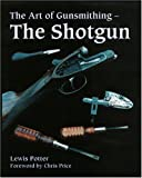 The Art of Gunsmithing: The Shotgun