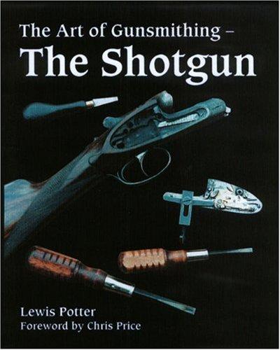 Art Of Gunsmithing  The Shotgun