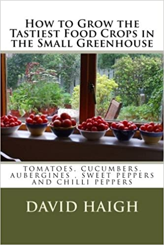 How to Grow the Tastiest Food Crops in the Small ... Sweet Peppers and Chilli Peppers: Volume 1
