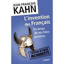L'invention des Français : Du temps de nos folies gauloises (Documents) (French Edition)