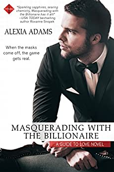 Masquerading with the Billionaire (Guide to Love) by [Adams, Alexia]