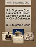U. S. Supreme Court Transcript of Record Galveston Wharf Co V. City of Galveston, , 1270033565