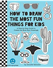 How to Draw the Most Fun Things for Kids: A Step-by-Step Guide to Create the Most Epic Drawings