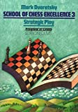 School of Chess Excellence 3: Strategic Play (Progress in Chess, Volume 9)