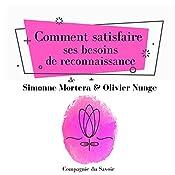 Comment satisfaire ses besoins de reconnaissance (L'essentiel du développement personnel) | Simonne Mortera, Olivier Nunge