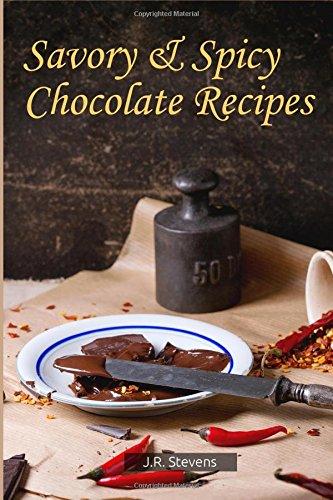 Savory & Spicy Chocolate Recipes by J.R. Stevens