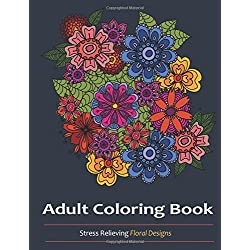 Adult Coloring Book: Amazing Floral Designs: Flower Designs For Adult Relaxation: A Unique collection of More than 30 stunning images inspired by Floral & Paisley Designs