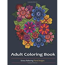 Adult Coloring Book Amazing Floral Designs Flower For Relaxation A Unique Collection Of More Than 30 Stunning Images Inspired By
