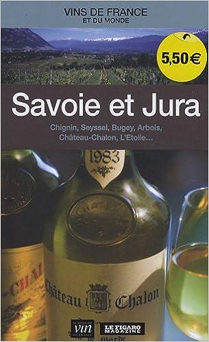 Lire Savoie et Jura : Chignin, Seyssel, Bugey, Arbois, Château Chalon, L'Etoile epub pdf