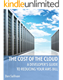 A Developer's Guide to Reducing Your AWS Bill (The Cost of the Cloud Book 1)