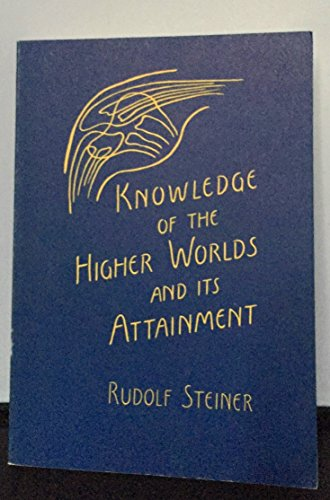 Knowledge of the Higher Worlds and Its Attainment- 3RD EDITION