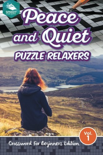 Peace and Quiet Puzzle Relaxers Vol 1: Crossword For Beginners ()