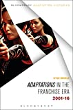 Adaptations in the Franchise Era: 2001-16 (Bloomsbury Adaptation Histories)