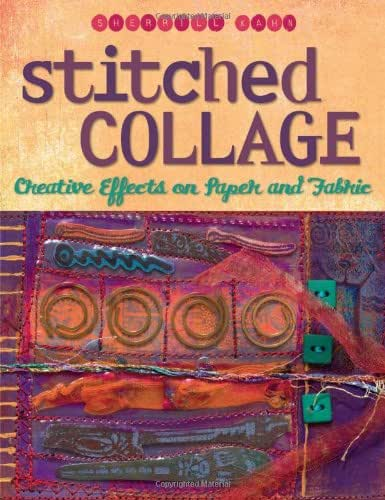 Stitched Collage: Creative Effects on Paper and Fabric