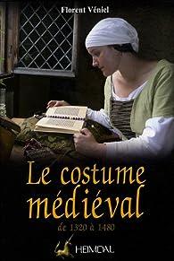 Le costume médiéval de 1320 à 1480. La coquetterie par la mode vestimentaire XVIe et XVe par Florent Véniel