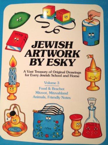 Jewish Artwork By Esky Volume 3: Food & Brachot, Mitzvot, Mitzvahland, Animals and Friendly Notes!