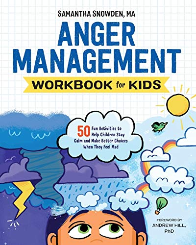Anger Management Workbook for Kids: 50 Fun Activities to Help Children Stay Calm and Make Better Choices When They Feel Mad Paperback – November 27, 2018