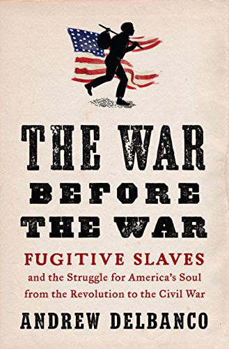 Search : The War Before the War: Fugitive Slaves and the Struggle for America's Soul from the Revolution to the Civil War