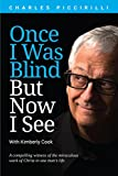 img - for Once I Was Blind But Now I See: A compelling witness of the miraculous work of Christ in one man's life book / textbook / text book