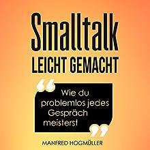 Smalltalk: Wie du problemlos jedes Gespräch meisterst Hörbuch von Manfred Hogmüller Gesprochen von: Axel Maluschka