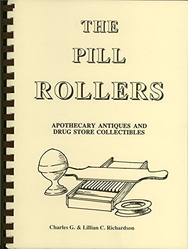 - The Pill Rollers: A Book on Apothecary Antiques and Drug Store Collectibles, 3rd Ed.