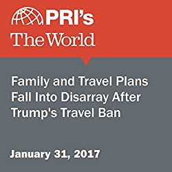 Family and Travel Plans Fall Into Disarray After Trump's Travel Ban